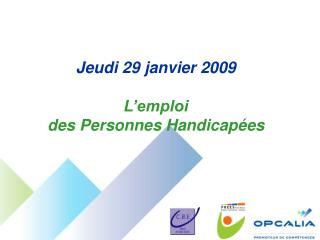 Jeudi 29 janvier 2009 L'emploi  des Personnes Handicapées