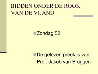 BIDDEN ONDER DE ROOK VAN DE VIJAND