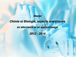 Master Chimie et Biologie, aspects analytiques en alternance et en apprentissage 2012 - 2014