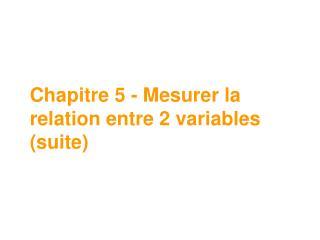 Chapitre 5 - Mesurer la relation entre 2 variables (suite)