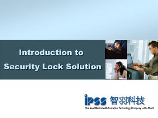 Introduction to  Security Lock Solution
