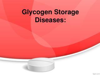 Glycogen  Storage  Diseases: