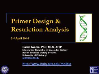 Primer Design & Restriction Analysis 2 nd  April 2014