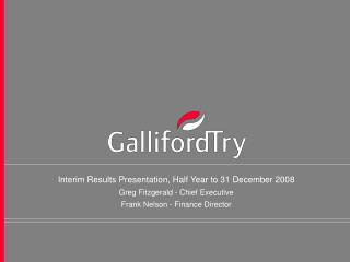 Interim Results Presentation, Half Year to 31 December 2008 Greg Fitzgerald - Chief Executive