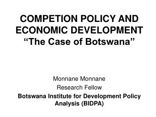 COMPETION POLICY AND ECONOMIC DEVELOPMENT �The Case of Botswana�