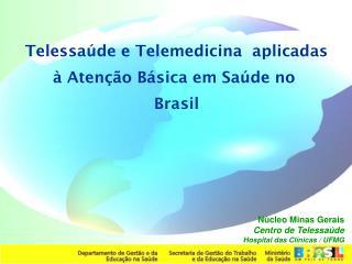 Telessaúde e Telemedicina  aplicadas à Atenção Básica em Saúde no  Brasil