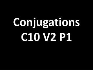 Conjugations C10 V2 P1