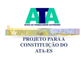 PROJETO PARA A CONSTITUIÇÃO DO  ATA-ES