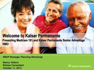 Welcome to Kaiser Permanente Presenting Medicare 101 and Kaiser Permanente Senior Advantage HMO