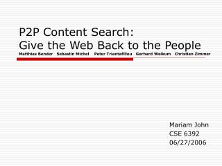 P2P Content Search: Give the Web Back to the People Matthias Bender   Sebastin Michel    Peter Triantafillou   Gerhard W