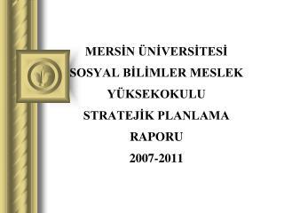 Sosyal Bilimler Meslek Yüksekokulu  2007-2011 Stratejik Raporu
