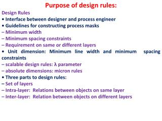 Purpose of design rules: Design Rules • Interface between designer and process engineer
