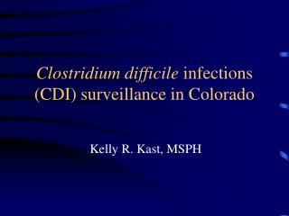 Clostridium difficile  infections (CDI) surveillance in Colorado