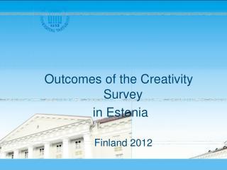 Outcomes of the Creativity Survey  in Estonia                        Finland 2012