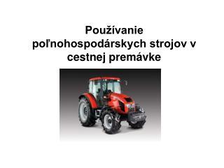 Používanie poľnohospodárskych strojov v cestnej premávke
