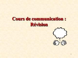 Cours de  communication :  Révisio n