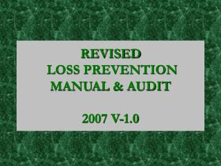 REVISED  LOSS PREVENTION  MANUAL & AUDIT 2007 V-1.0