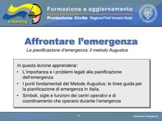 In questa lezione apprenderai: L'importanza e i problemi legati alla pianificazione dell'emergenza