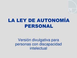 LA LEY DE AUTONOMÍA PERSONAL