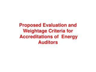 Proposed Evaluation and Weightage Criteria for   Accreditations of  Energy Auditors