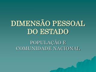 DIMENSÃO PESSOAL DO ESTADO