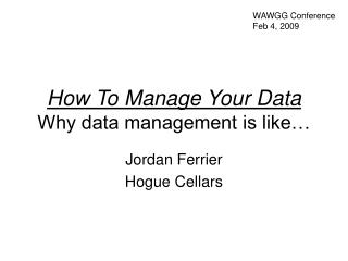 How To Manage Your Data Why data management is like�