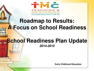 Roadmap to Results: A Focus on School Readiness School Readiness Plan Update 2014-2015