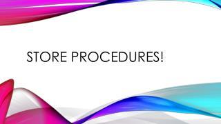Store Procedures!