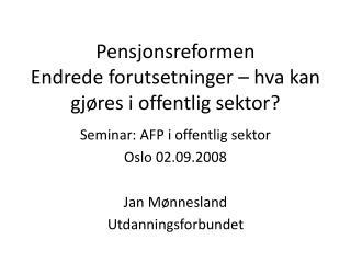 Pensjonsreformen Endrede forutsetninger – hva kan gjøres i offentlig sektor?