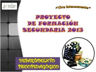 PROYECTO DE FORMACIÓN  SECUNDARIA 2013