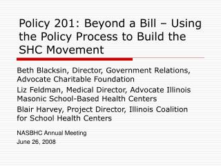 Policy 201: Beyond a Bill   Using the Policy Process to Build the SHC Movement
