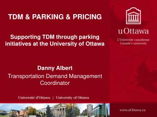 TDM & PARKING & PRICING Supporting TDM through parking initiatives at the University of Ottawa