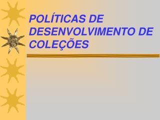 POLÍTICAS DE DESENVOLVIMENTO DE COLEÇÕES