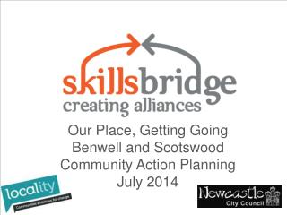 Our Place, Getting Going   Benwell  and  Scotswood Community Action Planning  July 2014