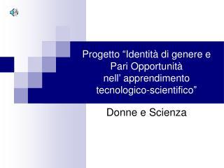 """Progetto """"Identità di genere e Pari Opportunità  nell' apprendimento  tecnologico-scientifico"""""""