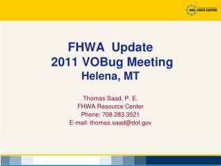 FHWA  Update   2011  VOBug  Meeting Helena, MT