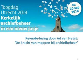 Keynote -lezing door Ad van Heijst:  'De kracht van mappen bij archiefbeheer'