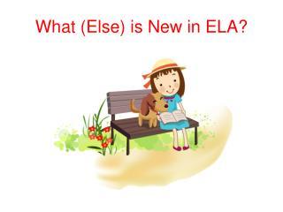 What Else is New in ELA