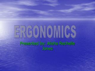 Presented by: Alisha Rechelle Jones