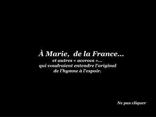 À Marie,  de la France…                       et autres « accrocs »…