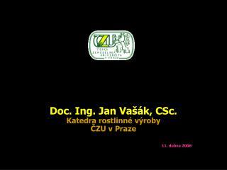 Doc. Ing. Jan Va  k, CSc. Katedra rostlinn  v roby CZU v Praze  11. dubna 2006
