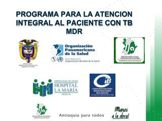 PROGRAMA PARA LA ATENCION INTEGRAL AL PACIENTE CON TB MDR