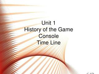 Unit 1 History of the Game Console Time Line