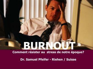 Comment résister au  stress de notre époque? Dr. Samuel Pfeifer - Riehen / Suisse