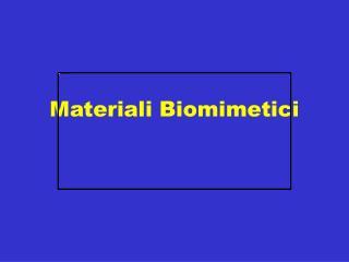 Materiali Biomimetici