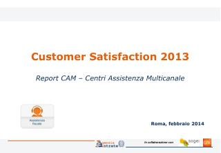 Customer Satisfaction 2013 Report CAM – Centri Assistenza Multicanale