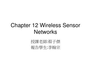 Chapter 12 Wireless Sensor Networks