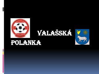 Vala�sk�          Polanka