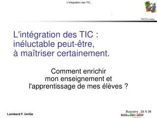 L'intégration des TIC :  inéluctable peut-être,  à maîtriser certainement.