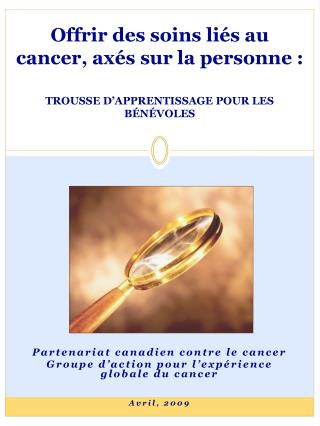 Offrir des soins li�s au cancer, ax�s sur la personne : TROUSSE D�APPRENTISSAGE POUR LES B�N�VOLES